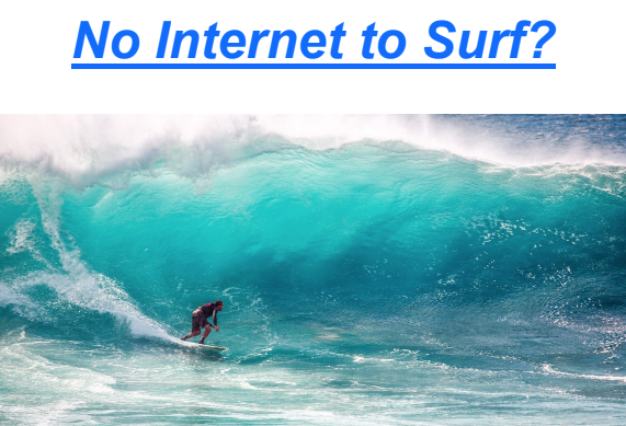 No Internet to Surf? Question